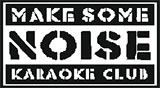 """MAKE SOME NOISE KARAOKE CLUB"""
