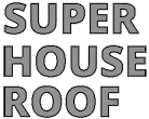 SUPER HOUSE ROOF. JV LTD